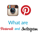 What are Pinterest and Instagram?